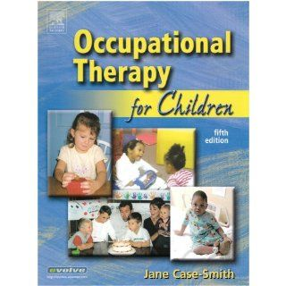 Occupational Therapy for Children, 5e (OCCUPATIONAL THERAPY FOR CHILDREN ( CASE SMITH)) (9780323028738): Jane Clifford O'Brien PhD  OTR/L, Jane Case Smith EdD  OTR/L  FAOTA: Books