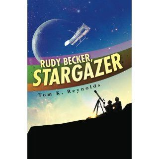 Rudy Becker, Stargazer: Tom K Reynolds: 9781463538873: Books