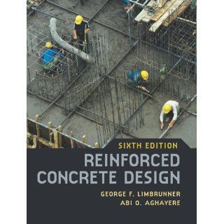 Reinforced Concrete Design (6th Edition): George F. Limbrunner, Abi O. Aghayere: 9780131187672: Books