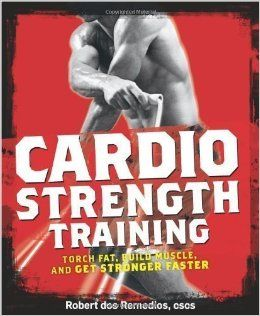 Men's Health Cardio Strength Training: Torch Fat, Build Muscle, and Get Stronger Faster by Robert Dos Remedios 1st (first) Edition (2010): Books