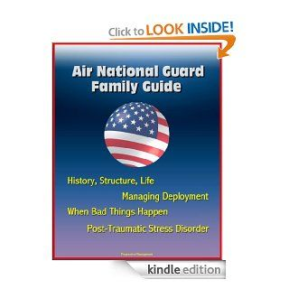 Air National Guard Family Guide: History, Structure, Life, Managing Deployment, When Bad Things Happen, Post Traumatic Stress Disorder eBook: Department of  Defense, U.S.  Military, U.S.  Air Force (USAF): Kindle Store