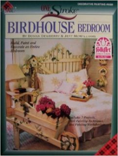 One Stroke BIRDHOUSE Bedroom [ Decorative Painting #9360 ] 2nd Printing, 1997 (Build, Paint and Decorate an Entire Bedroom, Includes 7 Projects, Wall Painting Techniques and Painting Worksheets) Donna Dewberry, Jeff McWilliams Books