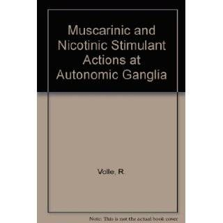 Muscarinic and Nicotinic Stimulant Actions at Autonomic Ganglia: R. Volle: Books
