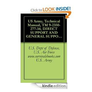 US Army, Technical Manual, TM 9 2350 277 34, DIRECT SUPPORT AND GENERAL SUPPORT MAINTENANCE FOR CARRIER, PERSONNEL, FULL TRACKED ARMORED, M113A3, (NSN  M1068A3, (2350 01 369 6086, (EIC AFC), eBook U.S. Army, U.S. Dept of Defense, U.S. Air Force www.sur