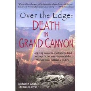 Over the Edge Death in Grand Canyon Michael P. Ghiglieri, Thomas M. Myers 9780970097316 Books