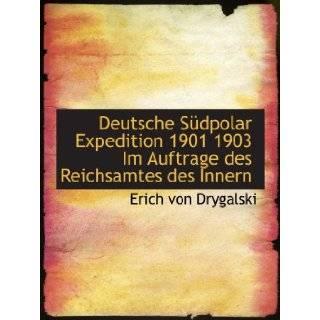 Deutsche S�dpolar Expedition 1901 1903 Im Auftrage des Reichsamtes des Innern (German Edition): Erich von Drygalski: 9781117907802: Books