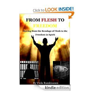 From Flesh to Freedom: Moving from the Bondage of Flesh to the Freedom in Spirit eBook: Viola Ramkissoon: Kindle Store