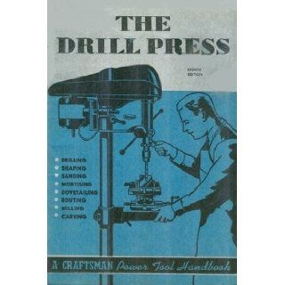 The Drill Press: A Manual for the Home Craftsman and Shop Owner (A Craftsman Power Tool Handbook) (Catalog No. 9 2921):  Roebuck and Co.: Books