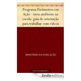 Programa Par�metros em A��o   meio ambiente na escola: guia de orienta��o para trabalhar com v�deos (Portuguese Edition) eBook: Minist�rio da Educa��o: Kindle Store