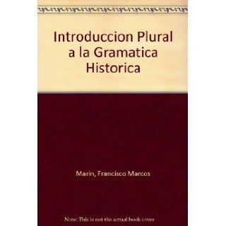 Introduccion Plural a la Gramatica Historica (Coleccion de letras universitarias) (Spanish Edition): Francisco Marcos Marin: 9788470463150: Books