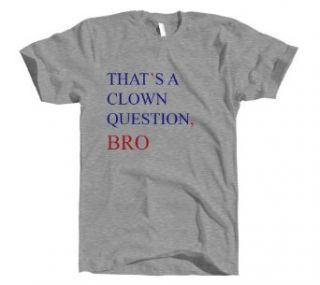 That's a Clown Question Bro T shirt: Clothing
