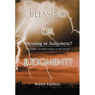 Blessing or Judgment?: The Origins of Manifestations in the Church: Robert Liichow: 9781579214326: Books