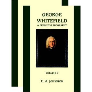 George Whitefield: A Definitive Biography: E.A. Johnston: 9781901670783: Books