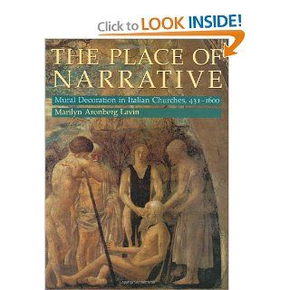 The Place of Narrative: Mural Decoration in Italian Churches, 431 1600: Marilyn Aronberg Lavin: 9780226469607: Books